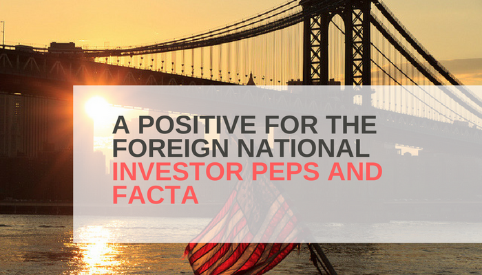 A POSITIVE FOR THE FOREIGN NATIONAL INVESTOR PEPS AND FACTA
