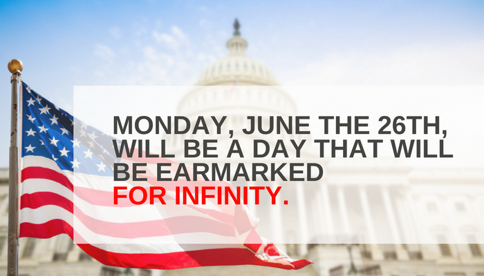 Monday, June the 26th, will be a day that will be earmarked for infinity.