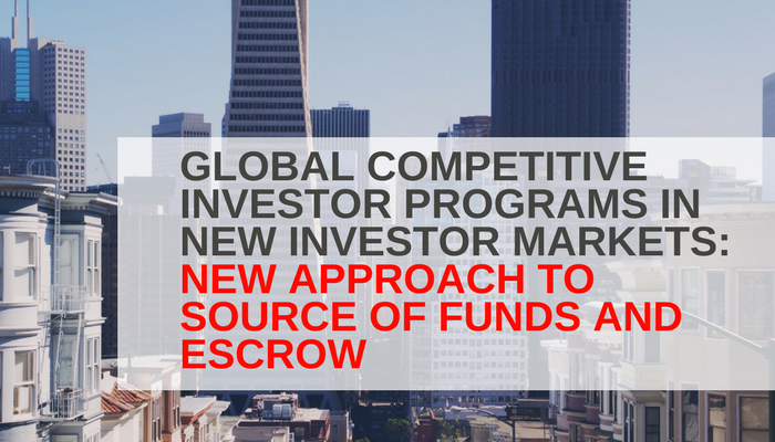 Global Competitive Investor Programs in New Investor Markets: New Approach To Source of Funds and Escrow