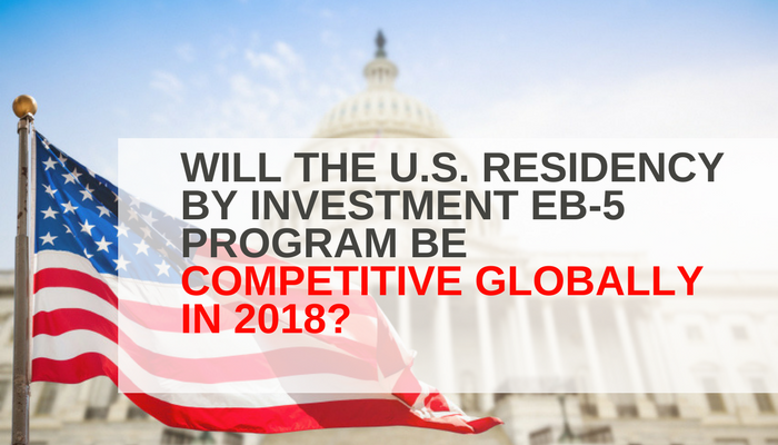 Will the U.S. Residency by Investment EB-5 Program be Competitive Globally in 2018?
