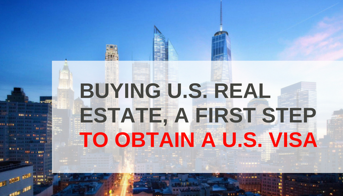 BUYING U.S. REAL ESTATE, A FIRST STEP TO OBTAIN A U.S. VISA